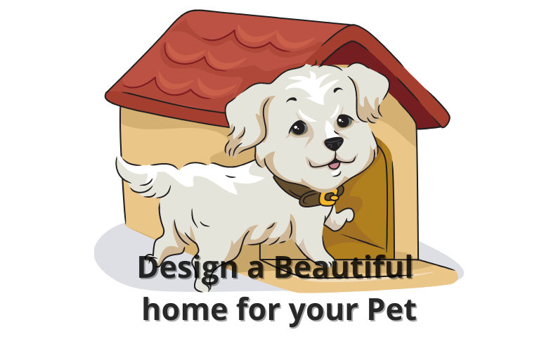 Design a Beautiful home for your Pet